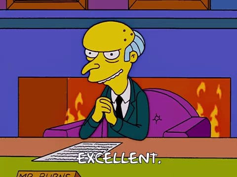 """Mr Burns, from The Simpsons, with clasped hands, saying """"Excellent"""""""