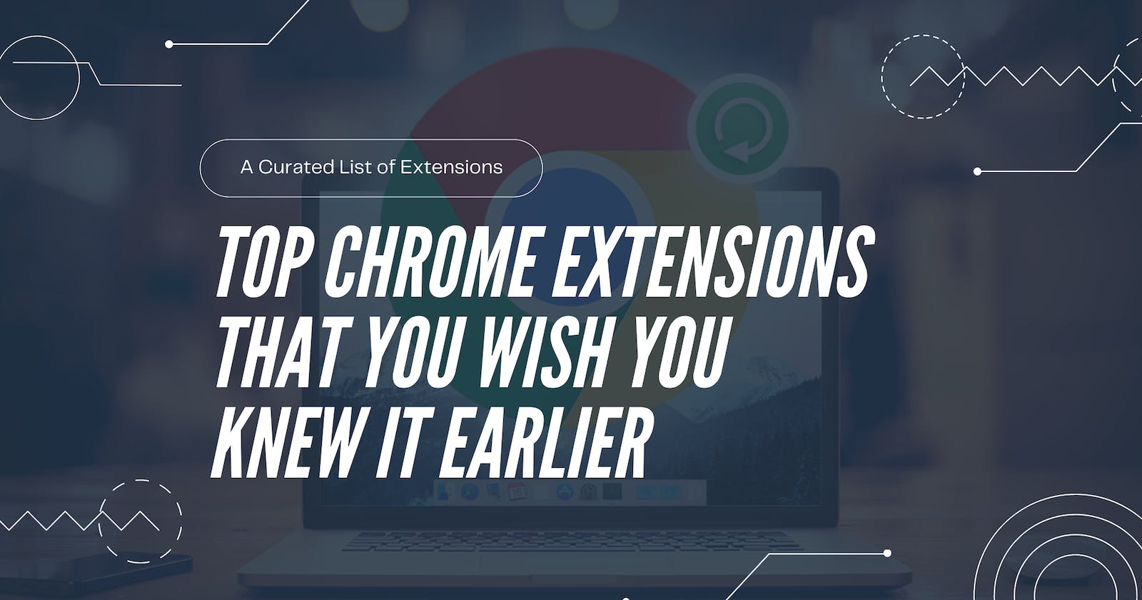 Top Chrome Extensions That You Wish You Knew It Earlier