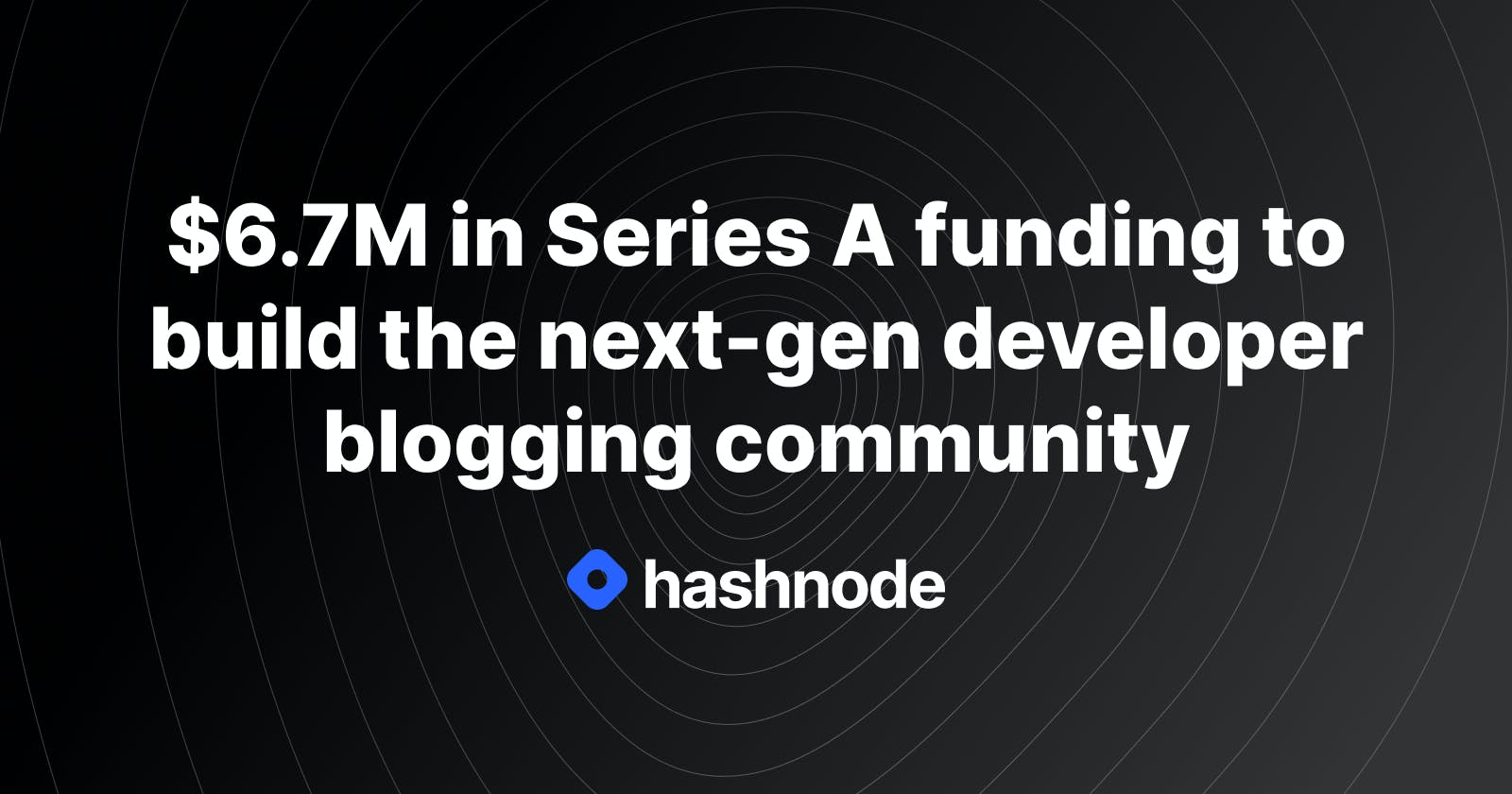 $6.7M in Series A funding to build the next-gen developer blogging community