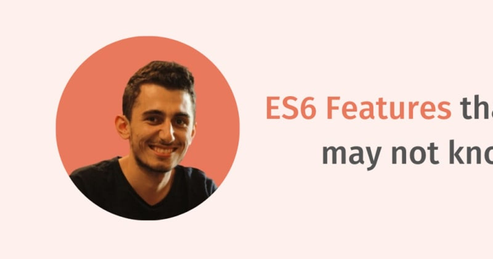 ES6 Features that you may not know