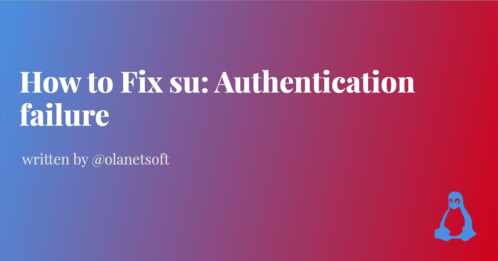 How to fix su: Authentication failure
