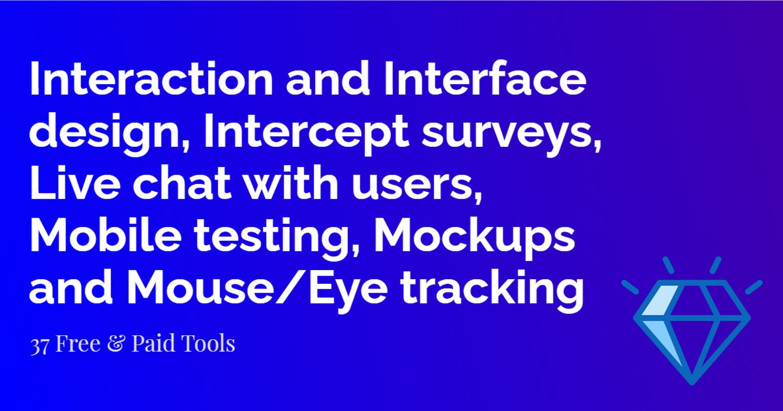 Interaction and Interface design, Intercept surveys, Live chat with users, Mobile testing, Mockups and Mouse/Eye tracking tools | UX