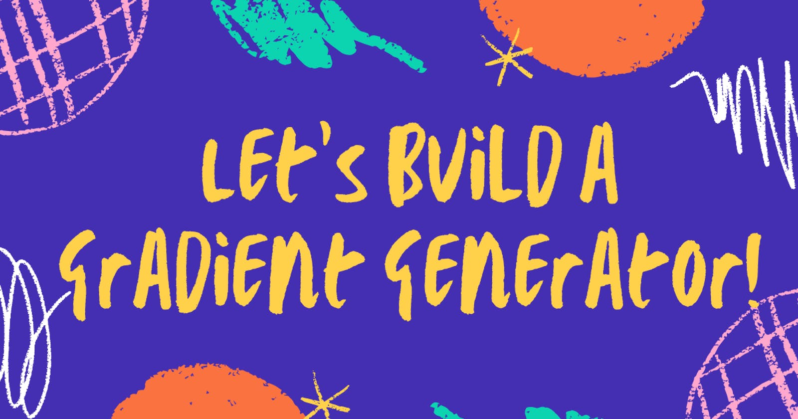 Let's build a gradient generator using HTML, CSS, and JavaScript!