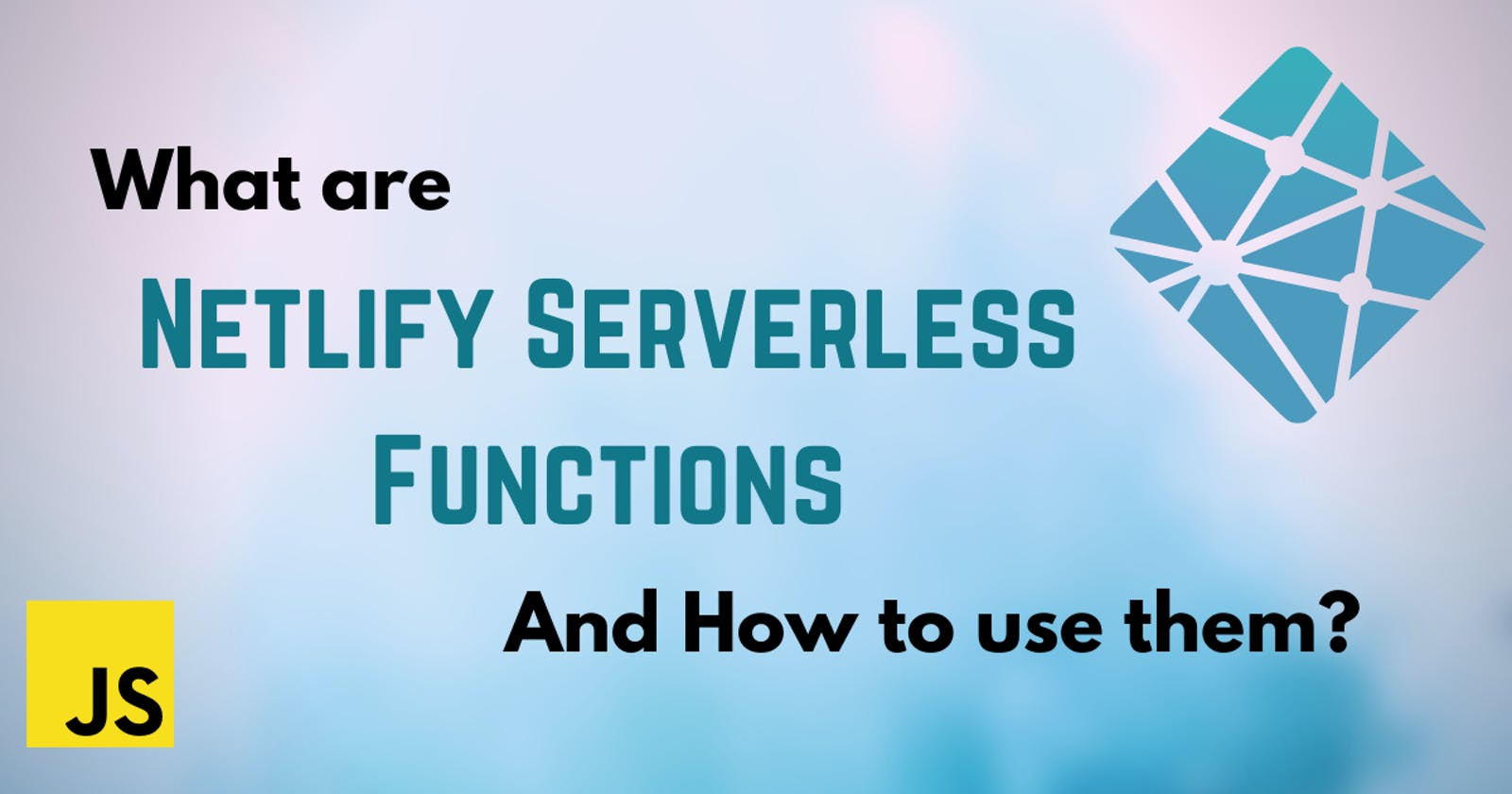 👽️ What are Netlify Serverless Functions and how to use them?