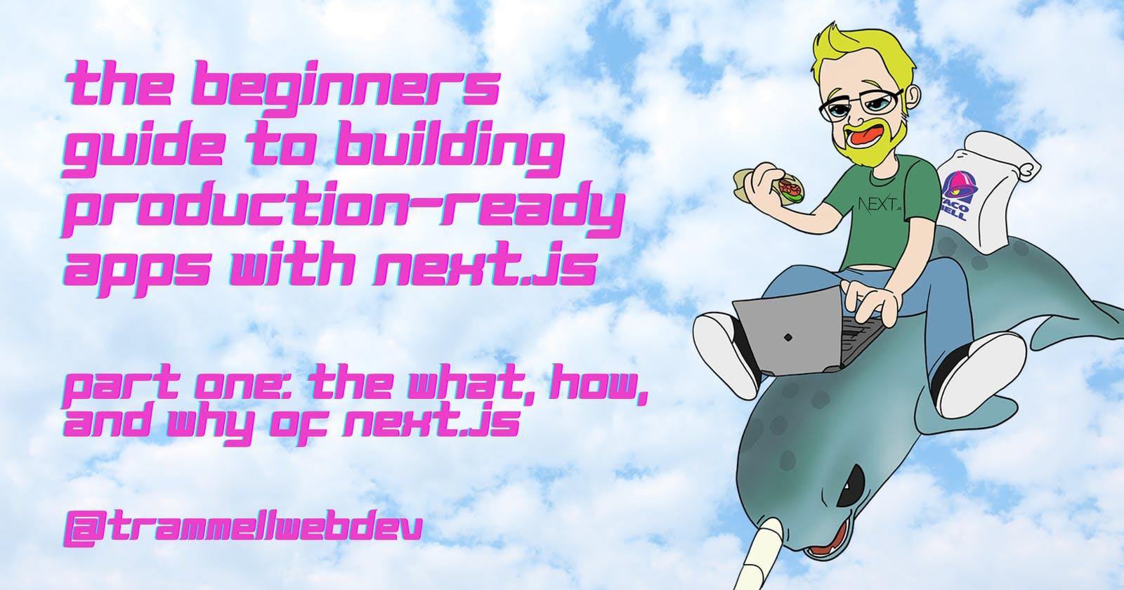 The Beginners Guide to Building Production-ready Apps with Next.js Part One