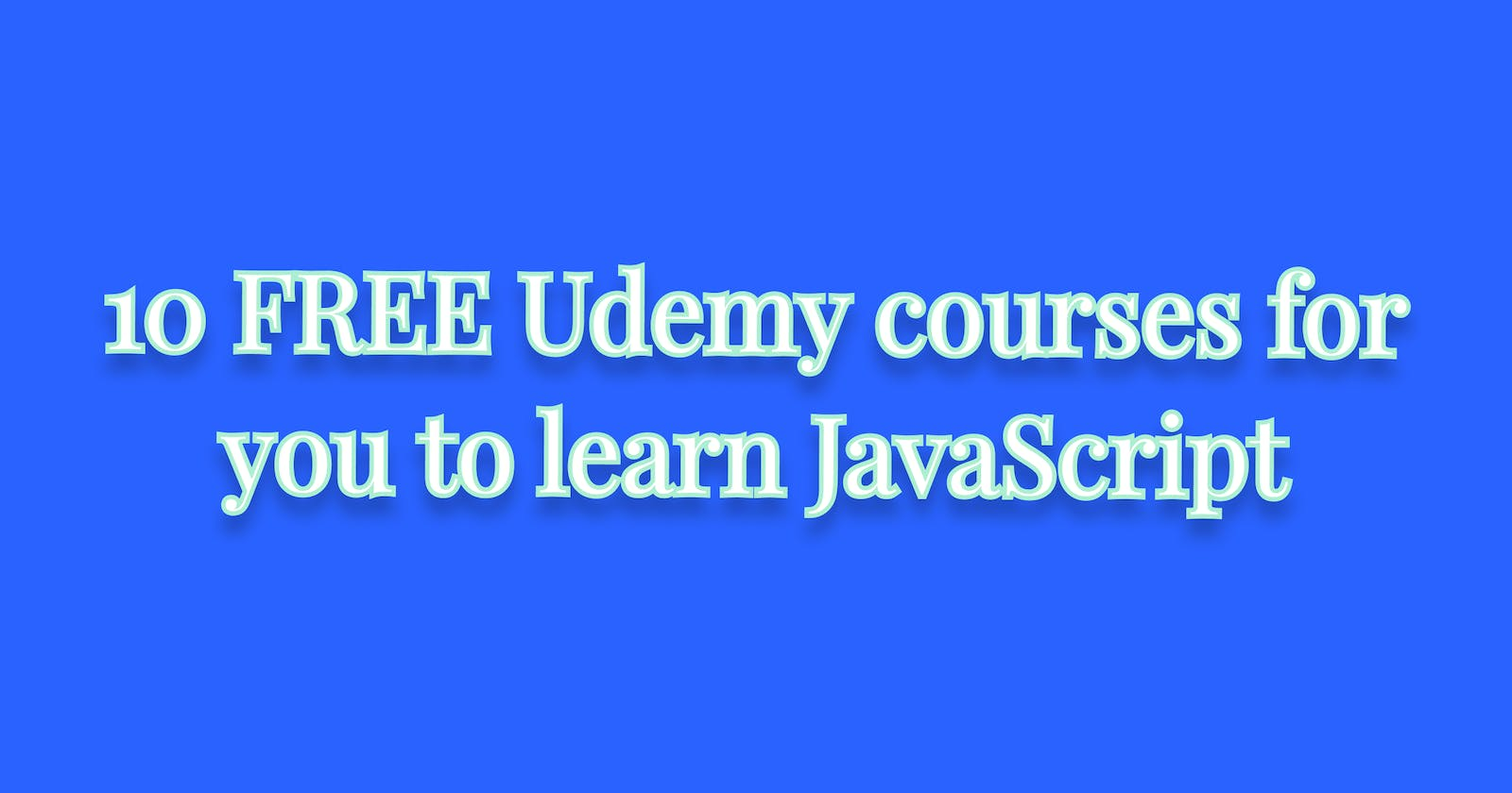 10 FREE Udemy courses for you to learn JavaScript