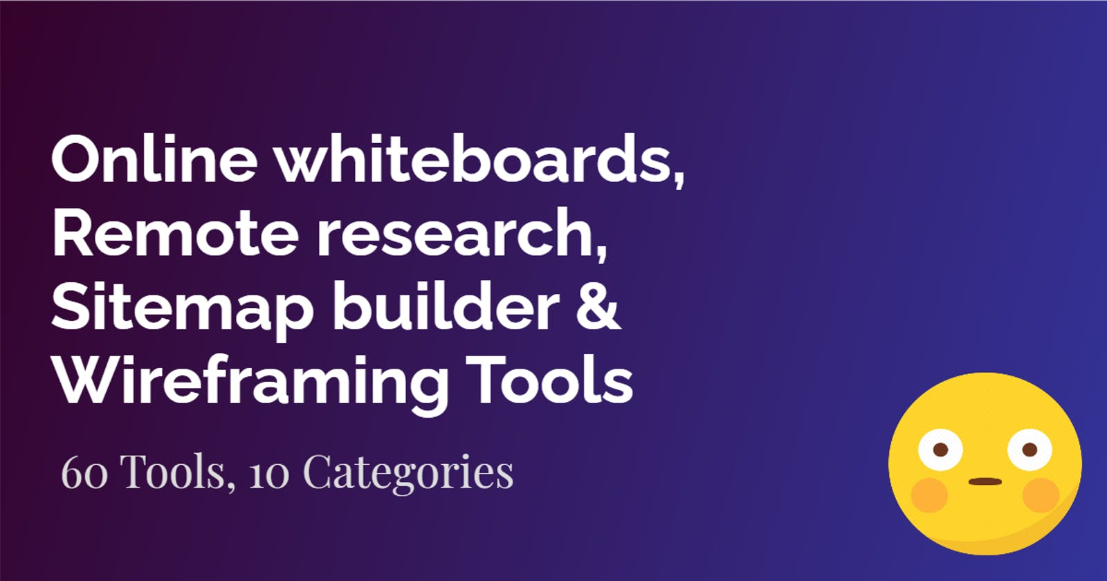 Online whiteboards, Participant recruiting & screening, Remote research, Sitemap builder & Wireframing Tools  | UX