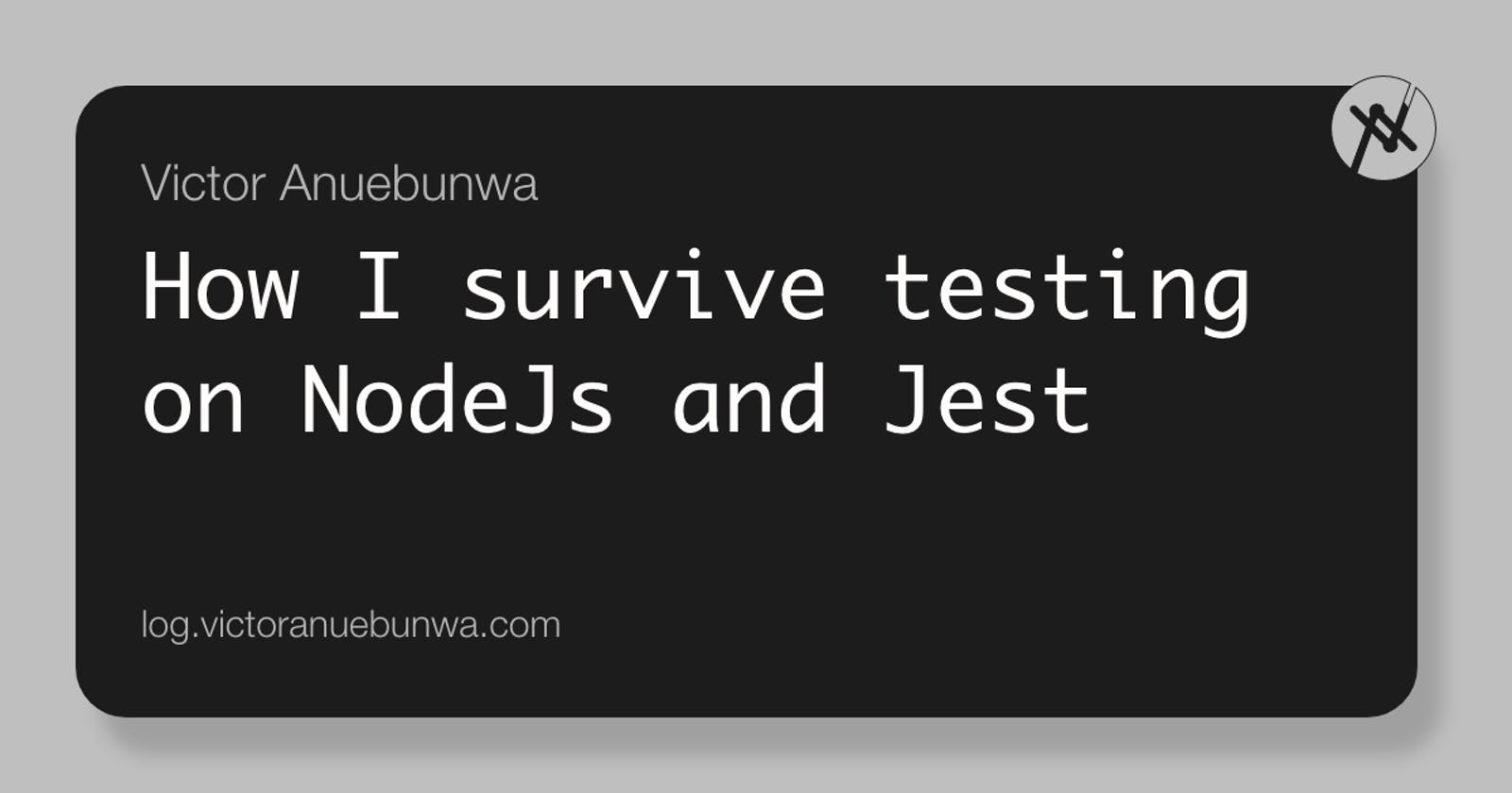 How I survive testing on NodeJs and Jest 🤒
