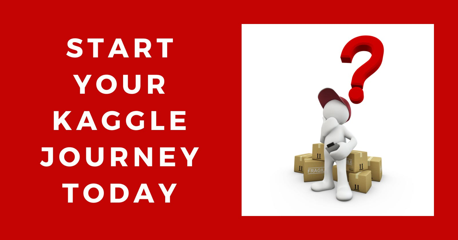 Start your Kaggle journey today!
