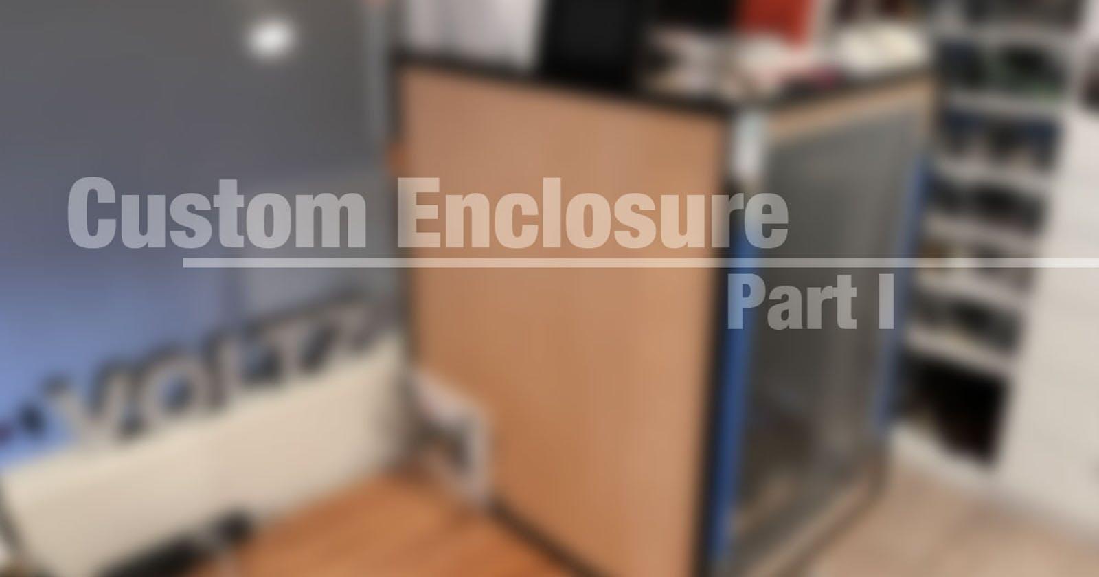 Custom 3D Printer Enclosure – Part 1