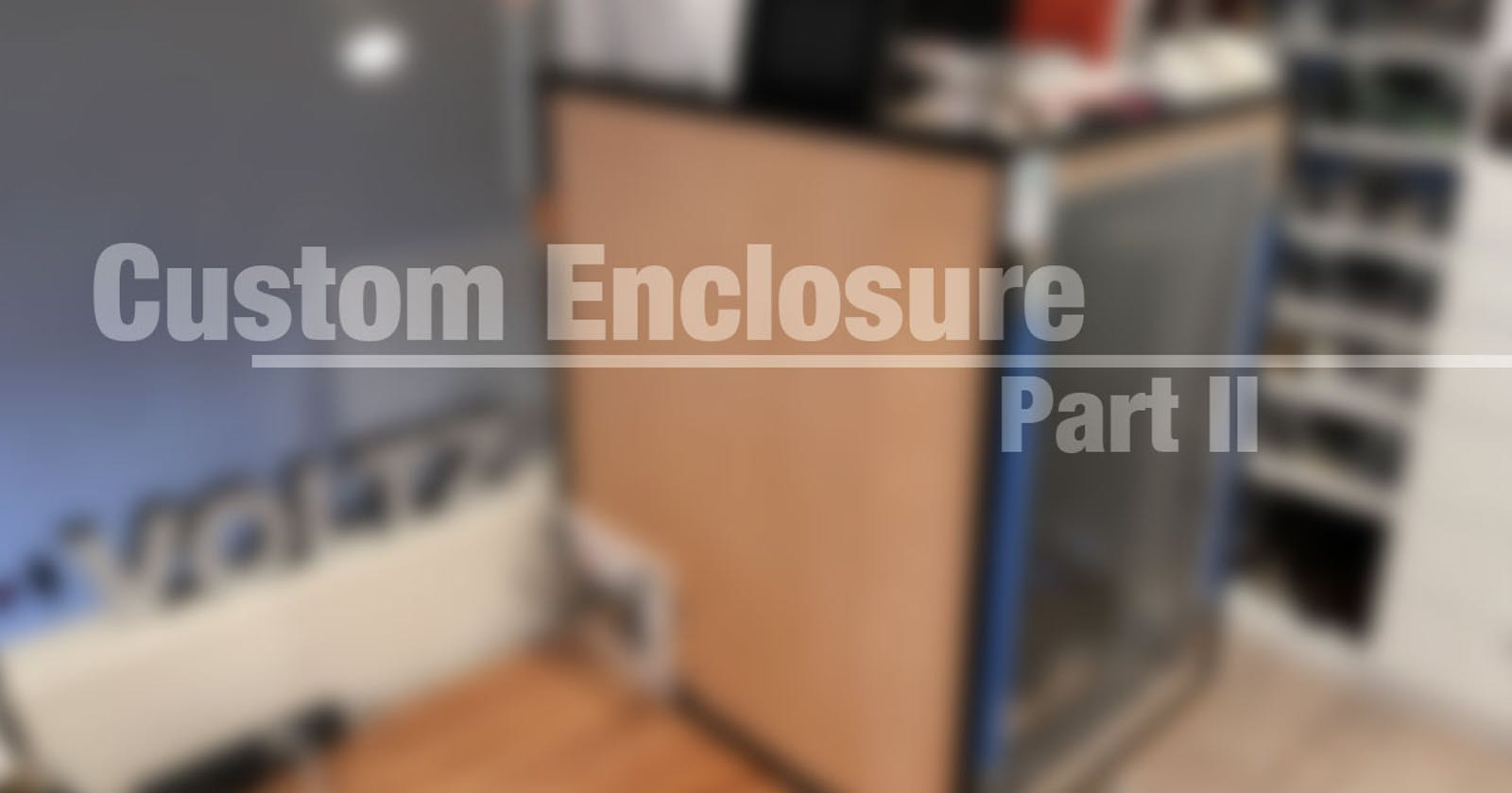Custom 3D Printer Enclosure – Part 2