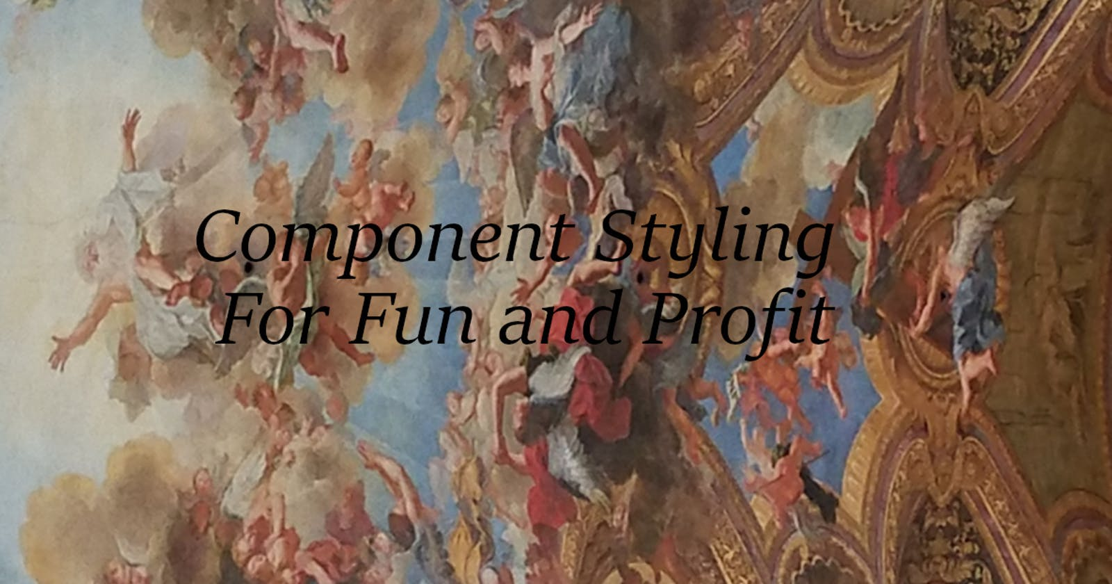 Component Styling For Fun and Profit