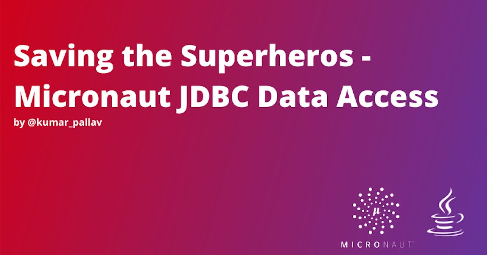 Saving the Superheros - Micronaut JDBC Data Access