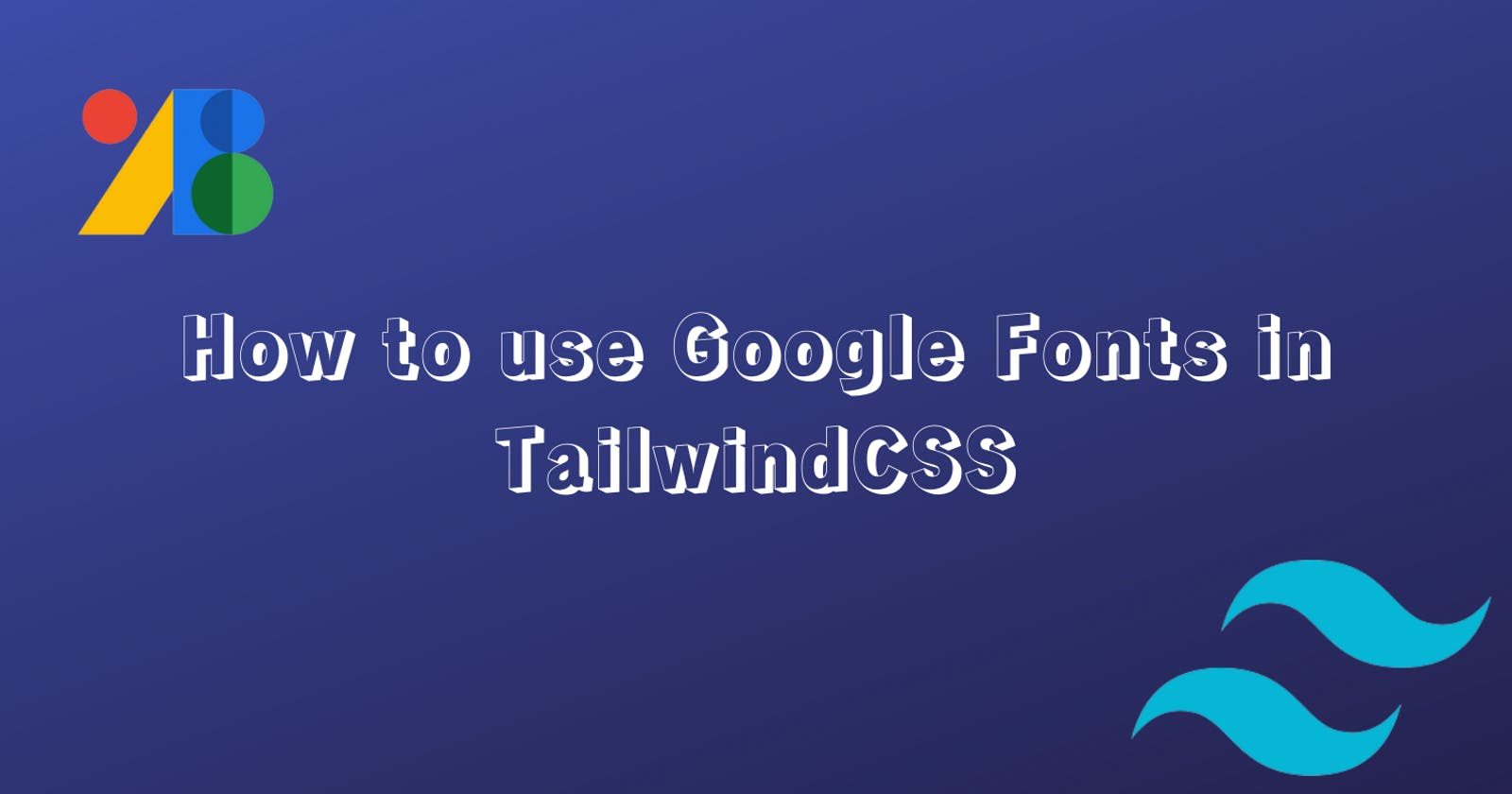 How to use Google Fonts in TailwindCSS