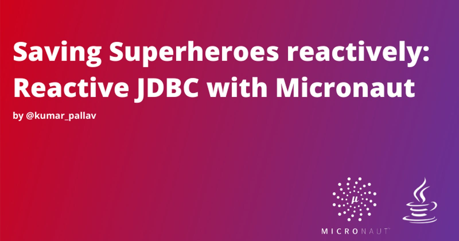 Saving Superheroes reactively: Reactive JDBC with Micronaut