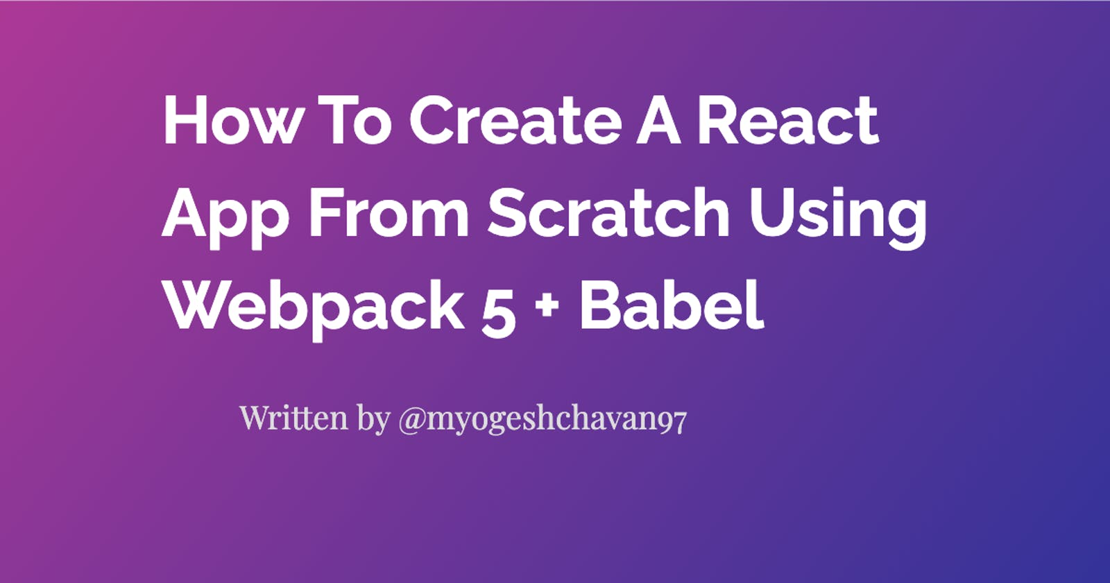 How To Create A React App From Scratch Using Webpack 5 + Babel