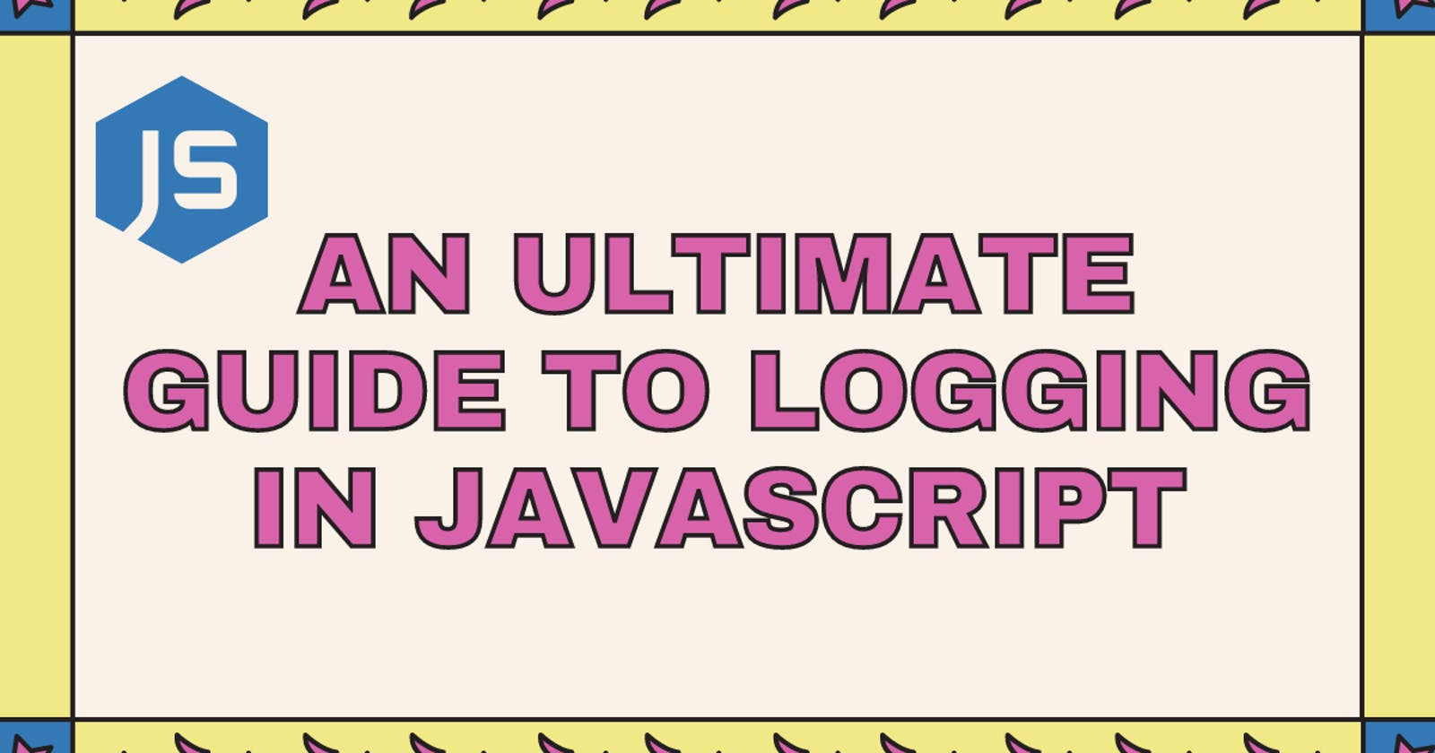An ultimate guide to Logging in JavaScript
