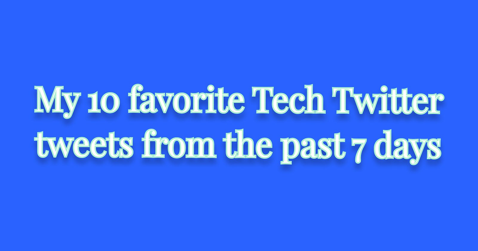 Understand JavaScript better, AWS, 8 tips to improve as a developer, and more  My 10 favorite Tech Twitter tweets from the past 7 days: