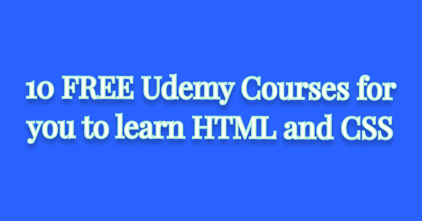 10 FREE Udemy courses for you to learn HTML and CSS