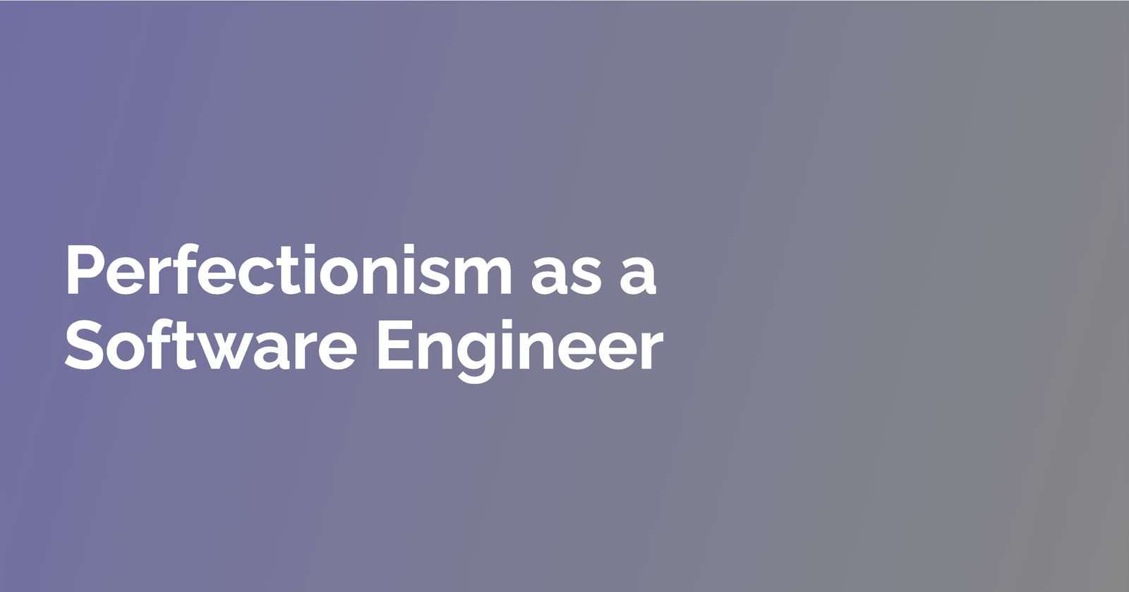 Perfectionism as a Software Engineer