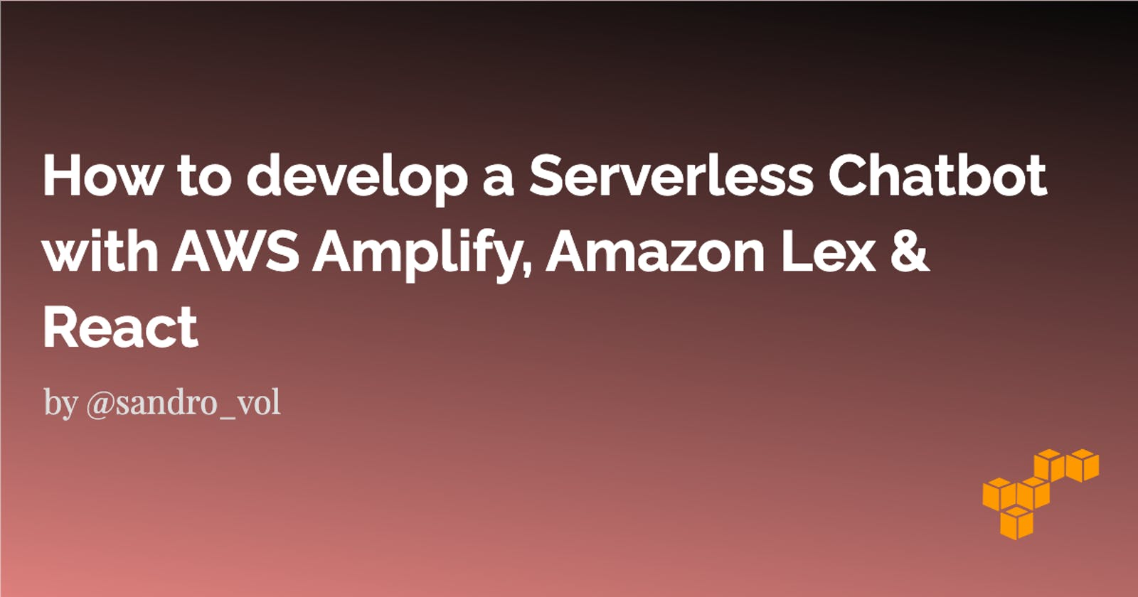 How to develop a Serverless Chatbot with AWS Amplify, Amazon Lex & React