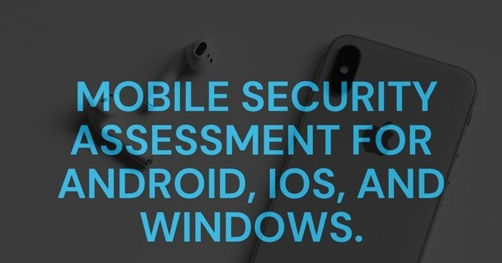 Mobile Security Assessment for Android, iOS, and Windows