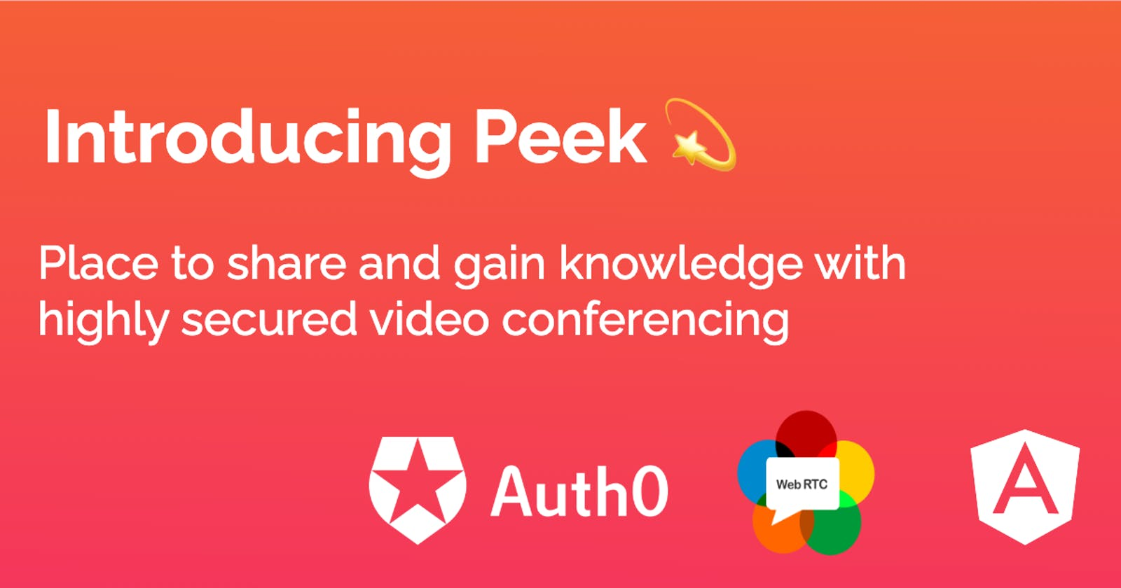 Introducing Peek 💫 - Place to share & gain knowledge with highly secured video conferencing (Auth0 + WebRTC + Angular)