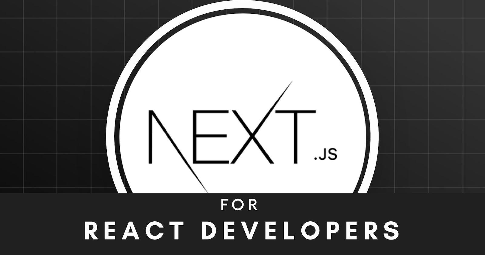 NextJs for React Developers.