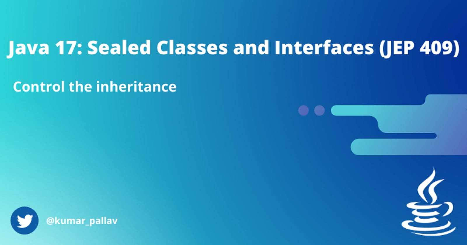 Java 17: Sealed Classes and Interfaces (JEP 409)