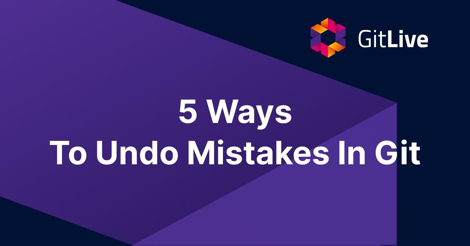 5 Ways To Undo Mistakes In Git
