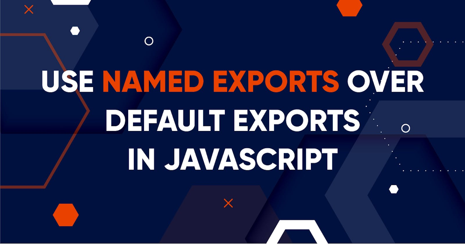 Use Named Exports over Default Exports in JavaScript