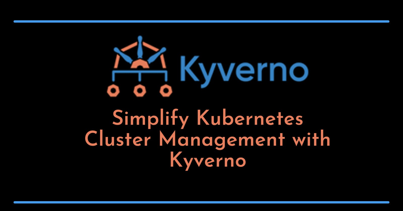 Simplify Kubernetes Cluster Management with Kyverno