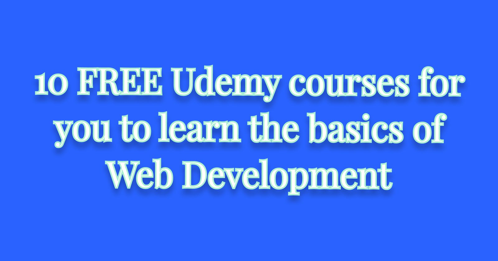 10 FREE Udemy courses for you to learn the basics of Web Development