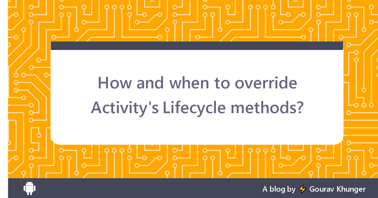 How and when to override Android Activity's Lifecycle methods?