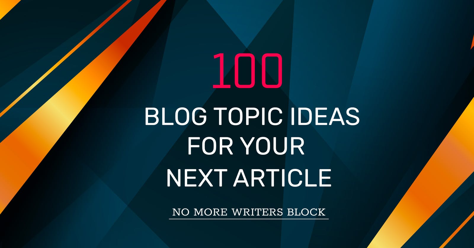 100 blog topic ideas for your next article - No more writers block