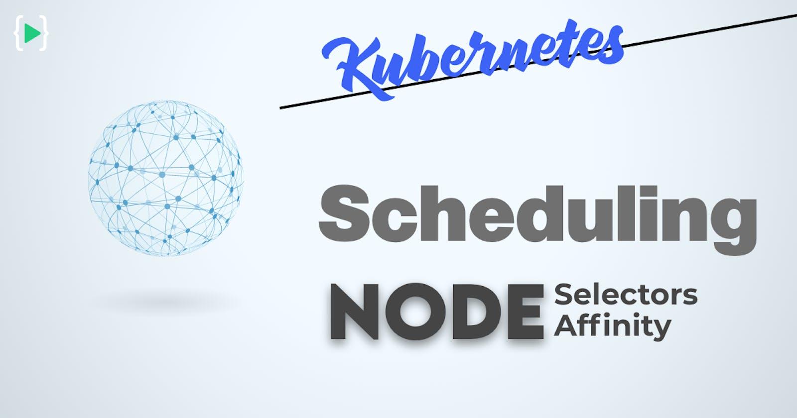Kubernetes Scheduling - Node Selectors and Node Affinity