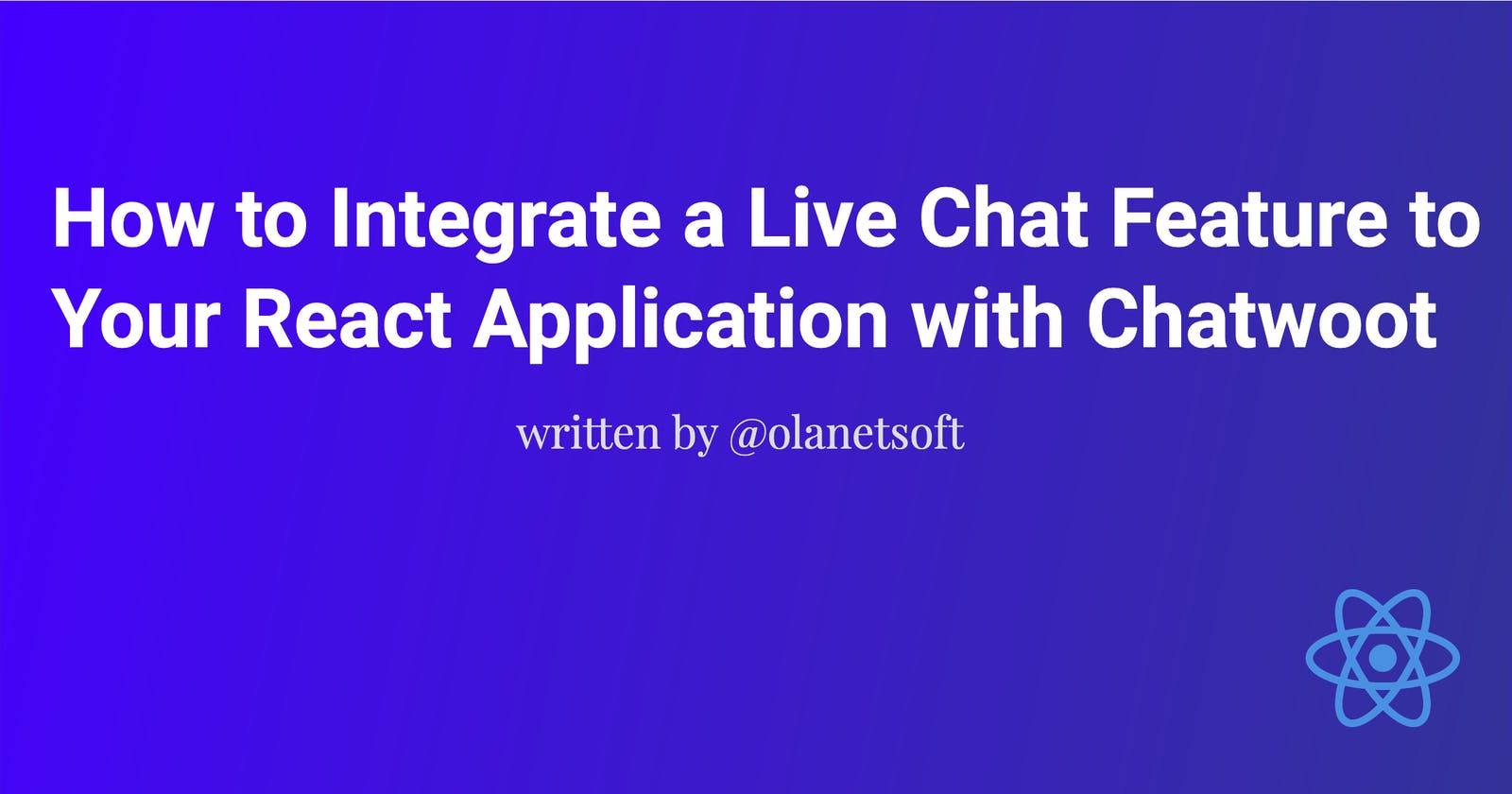 How to Integrate a Live Chat Feature to Your React Application with Chatwoot