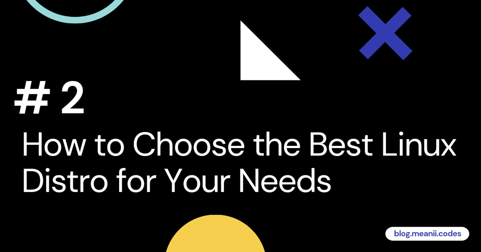 #2 How to Choose the Best Linux Distro for Your Needs