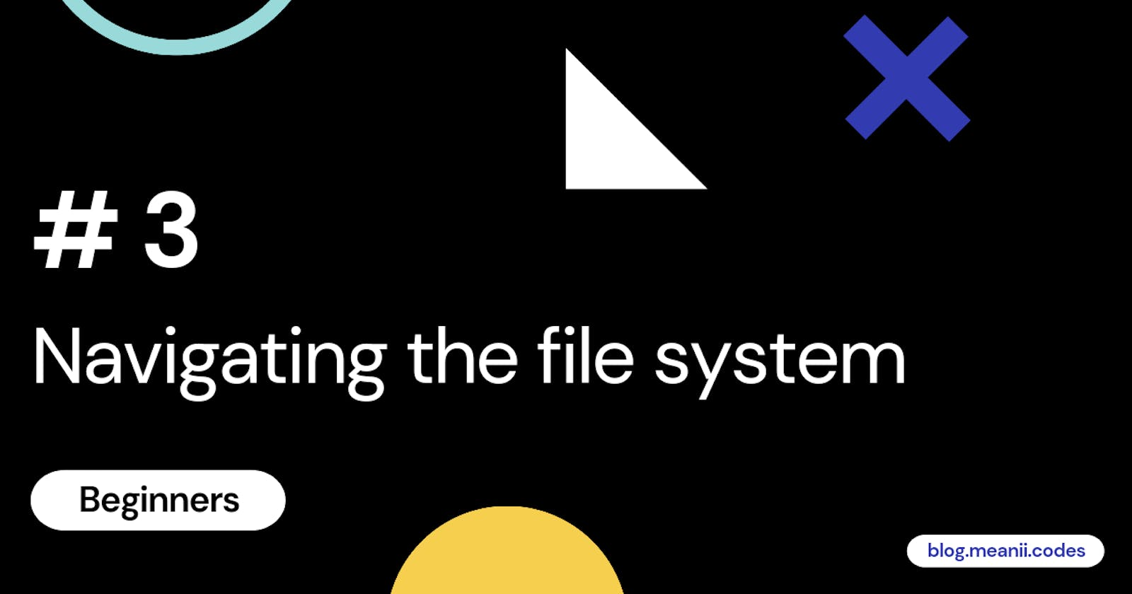# 3 Beginners - Navigating the file system