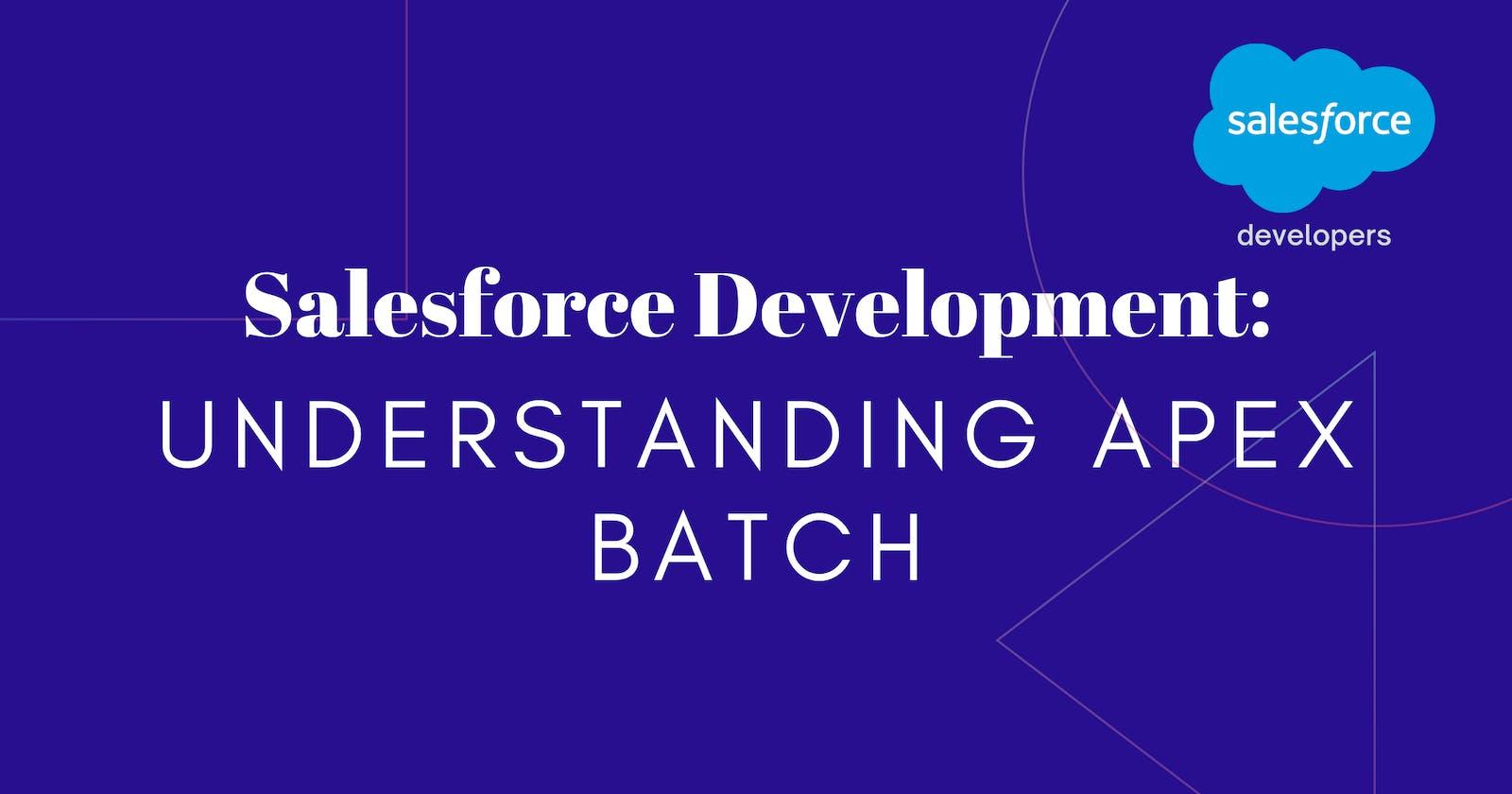 Salesforce Development: Understanding Apex Batch