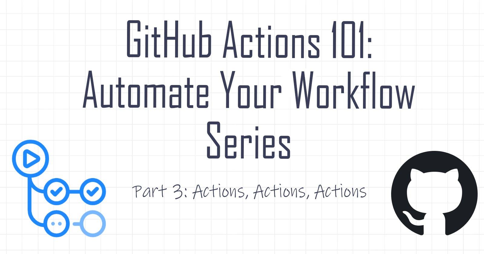 GitHub Actions 101: Actions, Actions, Actions