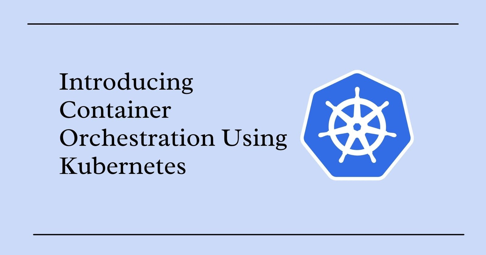 Introducing Container Orchestration Using Kubernetes