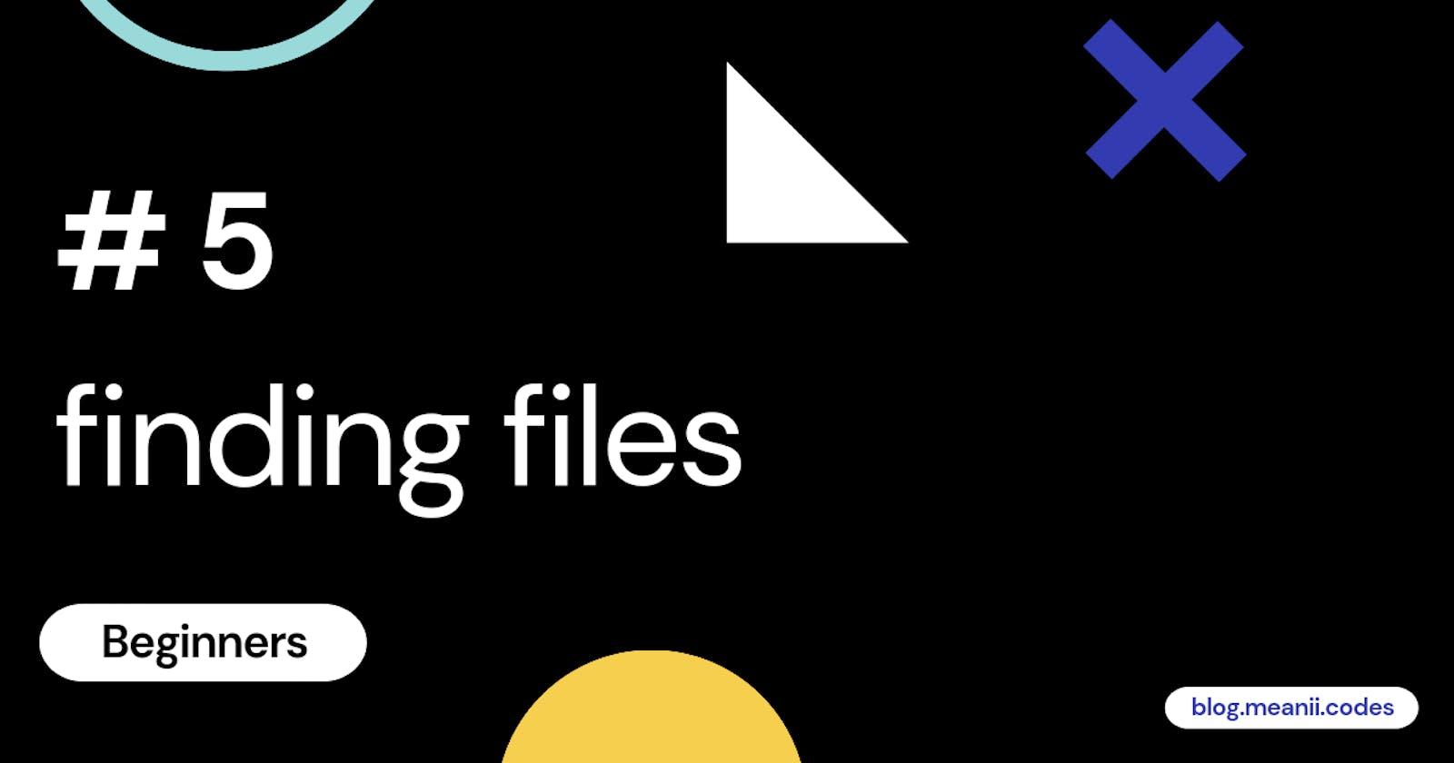 # 5 Beginners - finding files