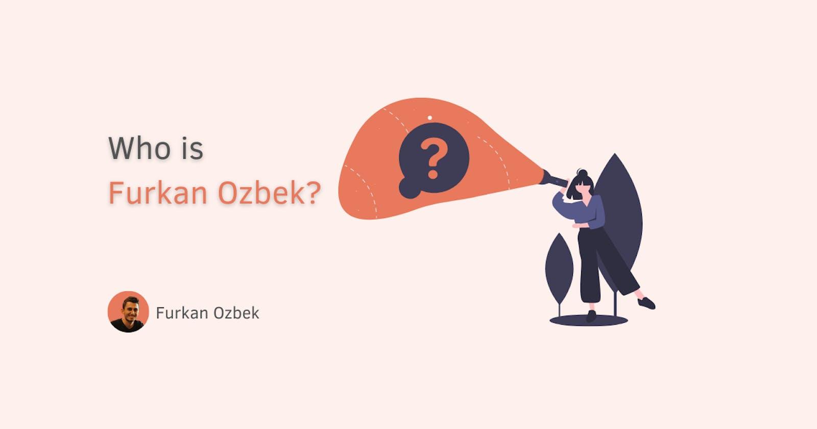Who is Furkan Ozbek?