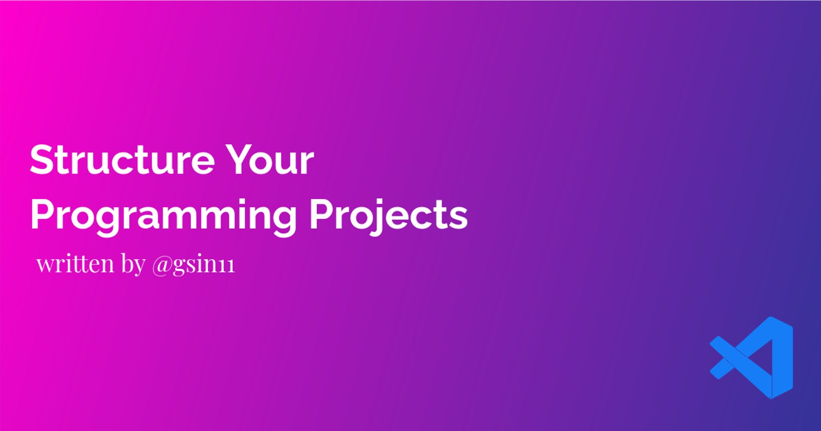 How To Structure Your Programming Projects