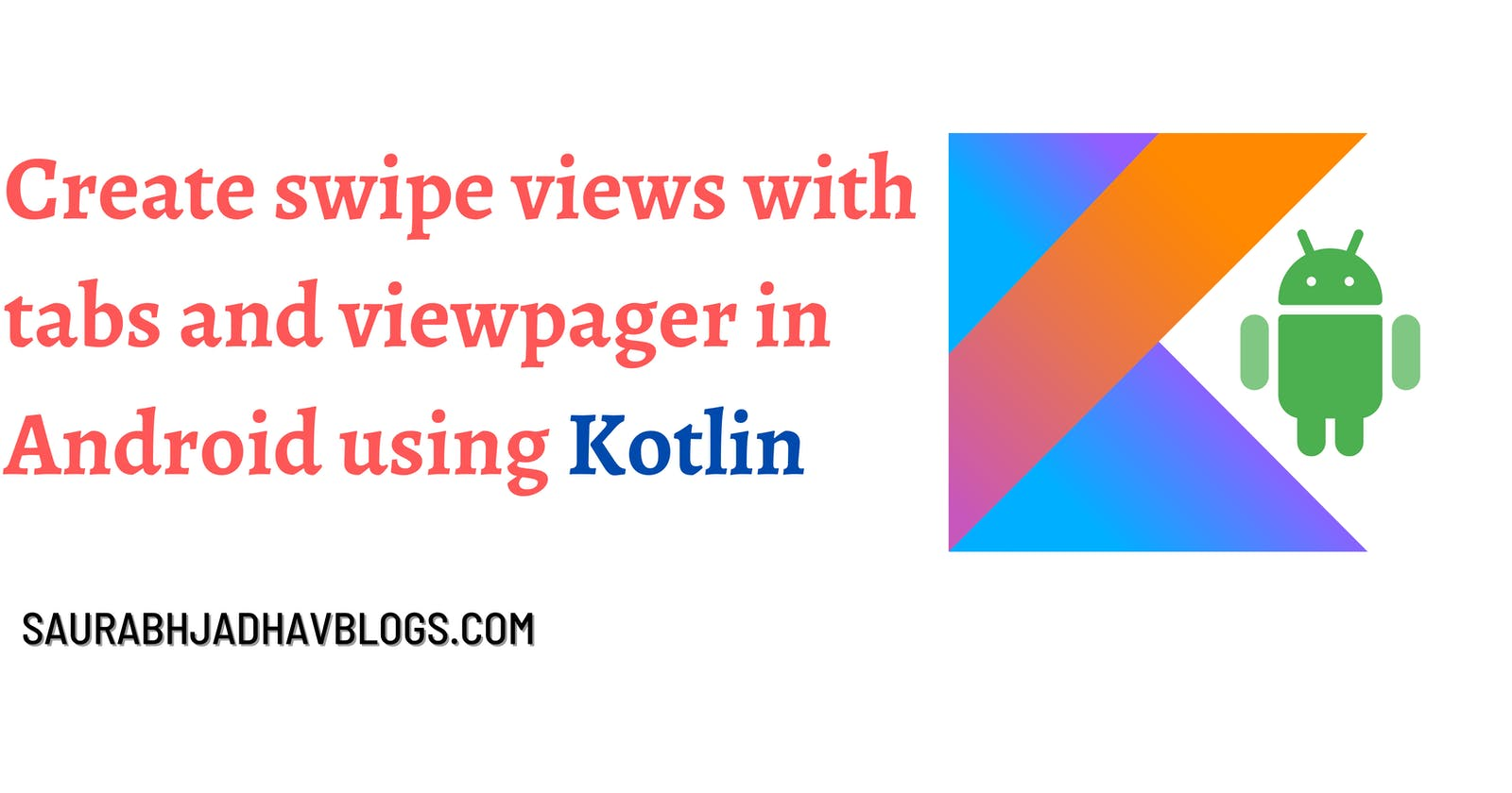 Create swipe views with tabs and viewpager in Android using Kotlin