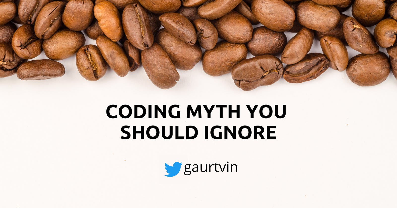 Coding myths that you should Ignore.