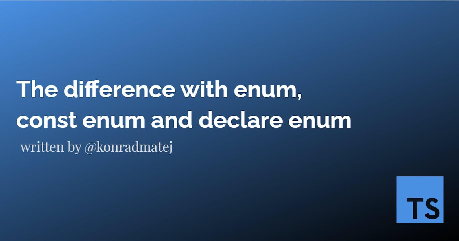 The difference between enum, const enum and declare enum in Typescript