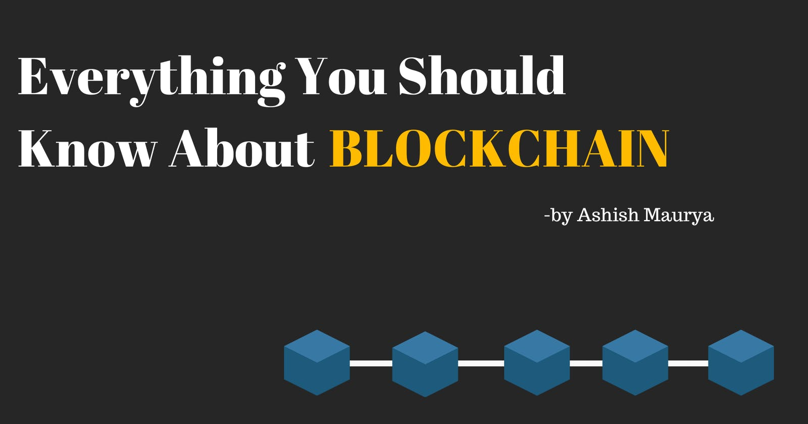 Everything You Should Know About Blockchain.