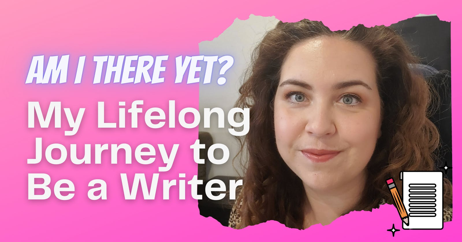 Am I There Yet? My Lifelong Journey to Be a Writer